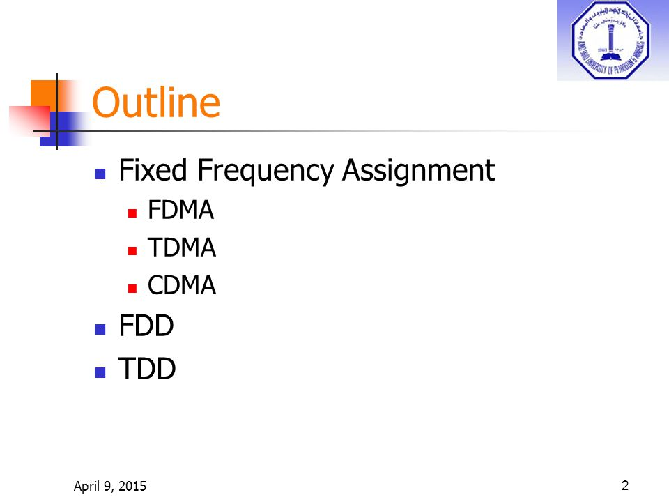 Outline Fixed Frequency Assignment FDMA TDMA CDMA FDD TDD April 9, 20152