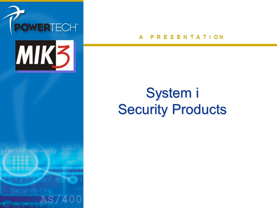 Extending iSeries Security A P R E S E N T A T I O N System i Security Products