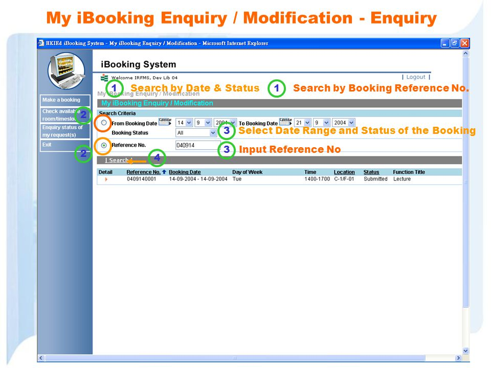 My iBooking Enquiry / Modification - Enquiry Search by Date & StatusSearch by Booking Reference No.1 2 1 2 3 3Select Date Range and Status of the Book
