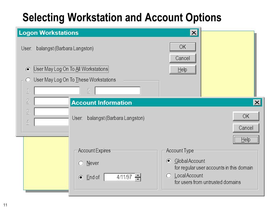 11 Selecting Workstation and Account Options Logon Workstations User:balangst (Barbara Langston) Cancel OK Help User May Log On To All Workstations User May Log On To These Workstations _ 1.