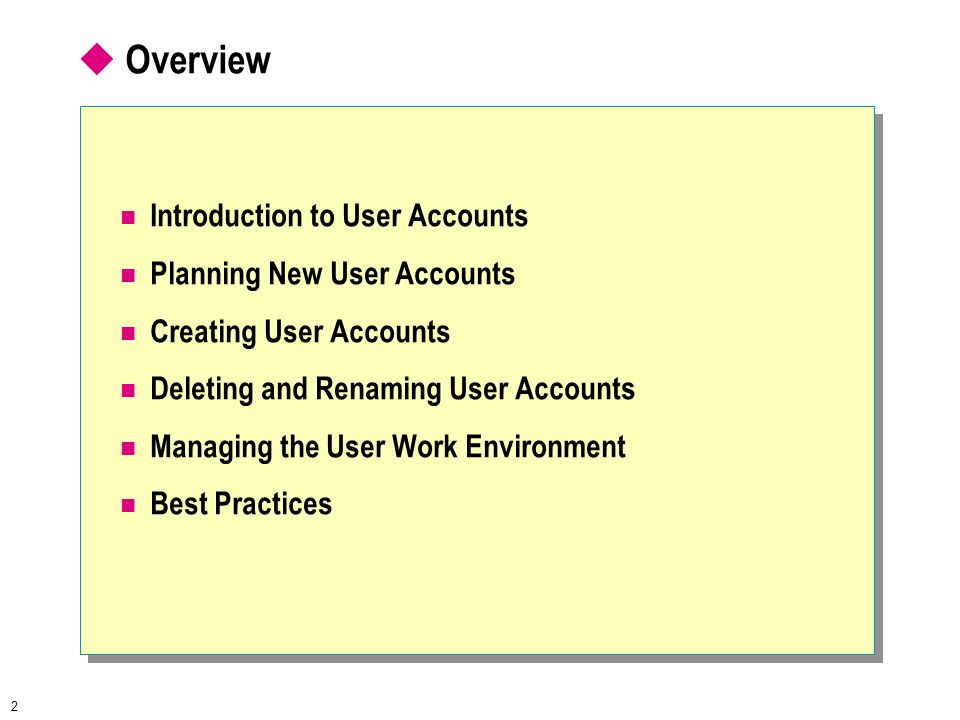 2  Overview Introduction to User Accounts Planning New User Accounts Creating User Accounts Deleting and Renaming User Accounts Managing the User Work Environment Best Practices
