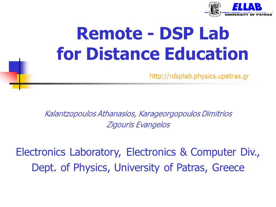 Remote - DSP Lab for Distance Education Kalantzopoulos Athanasios, Karageorgopoulos Dimitrios Zigouris Evangelos Electronics Laboratory, Electronics &