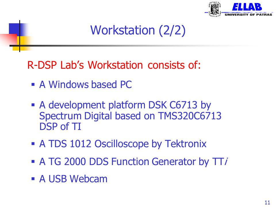 Workstation (2/2) R-DSP Lab's Workstation consists of:  A Windows based PC  A development platform DSK C6713 by Spectrum Digital based on TMS320C671