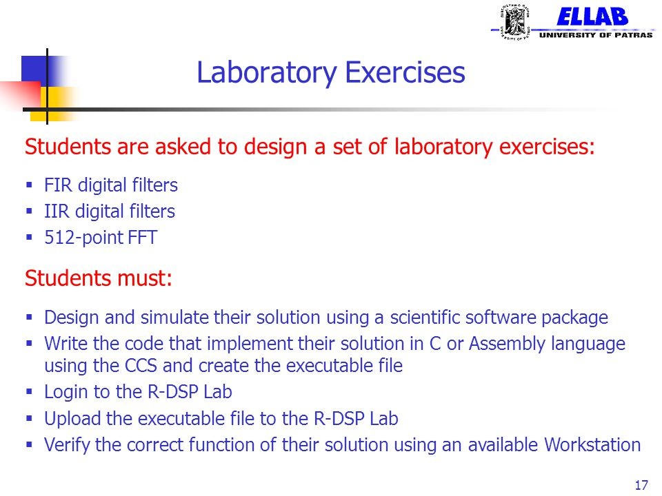 Laboratory Exercises 17 Students are asked to design a set of laboratory exercises:  FIR digital filters  IIR digital filters  512-point FFT Studen