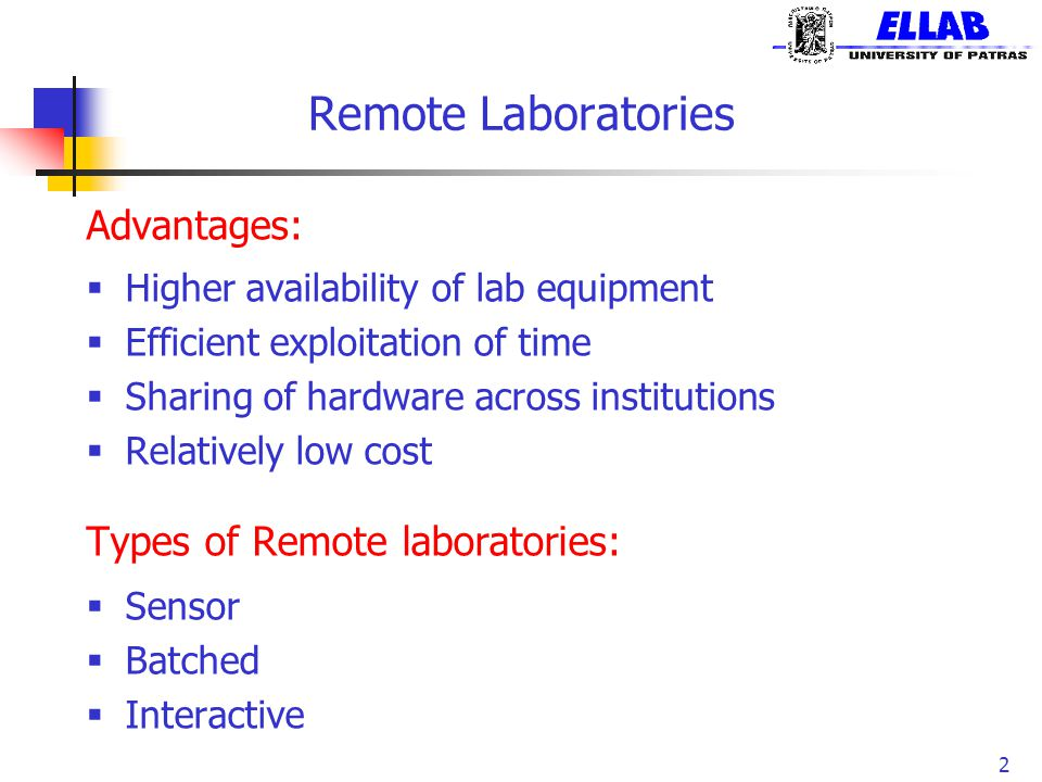 Remote Laboratories 2 Advantages:  Higher availability of lab equipment  Efficient exploitation of time  Sharing of hardware across institutions 