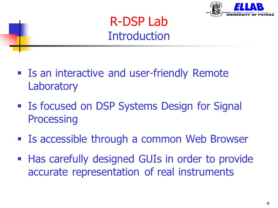 R-DSP Lab Introduction  Is an interactive and user-friendly Remote Laboratory  Is focused on DSP Systems Design for Signal Processing  Is accessibl