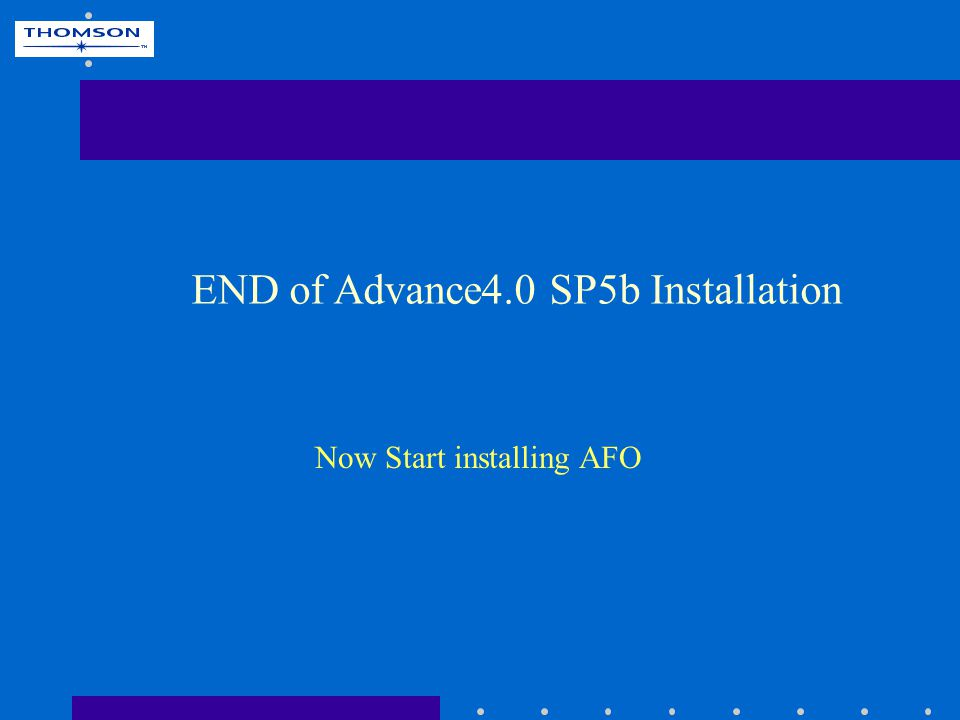 END of Advance4.0 SP5b Installation Now Start installing AFO