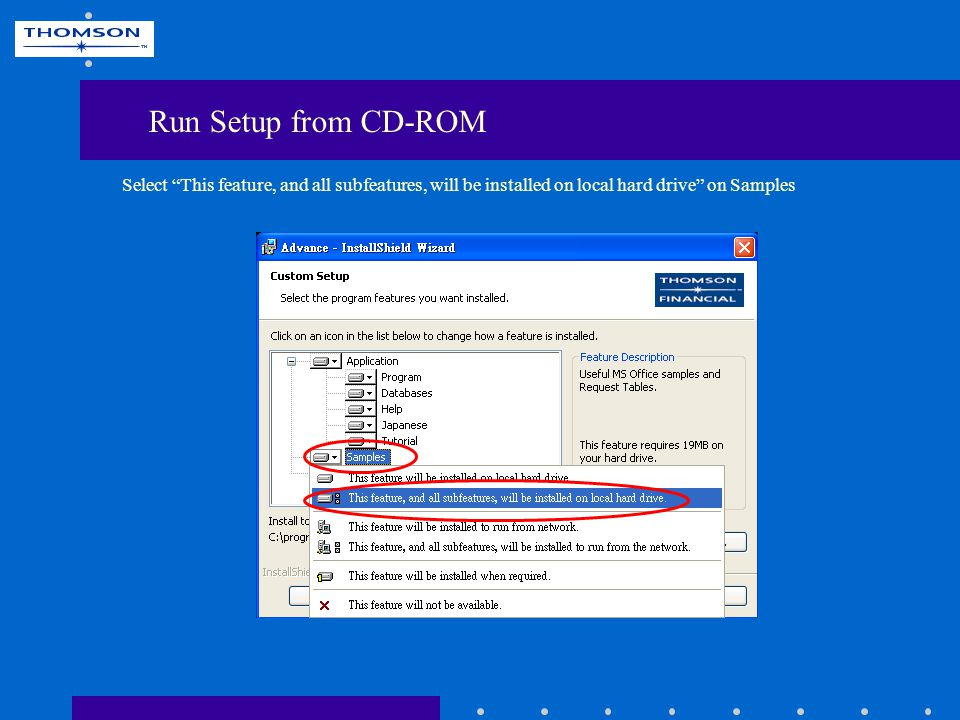 Select This feature, and all subfeatures, will be installed on local hard drive on Samples Run Setup from CD-ROM