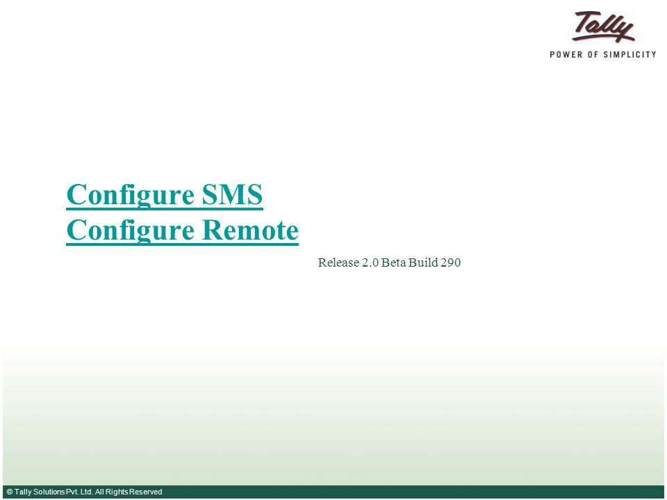 © Tally Solutions Pvt. Ltd. All Rights Reserved Configure SMS Configure Remote Release 2.0 Beta Build 290