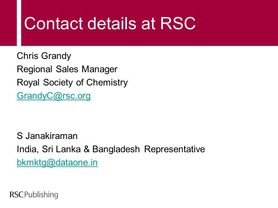 Contact details at RSC Chris Grandy Regional Sales Manager Royal Society of Chemistry GrandyC@rsc.org S Janakiraman India, Sri Lanka & Bangladesh Repr
