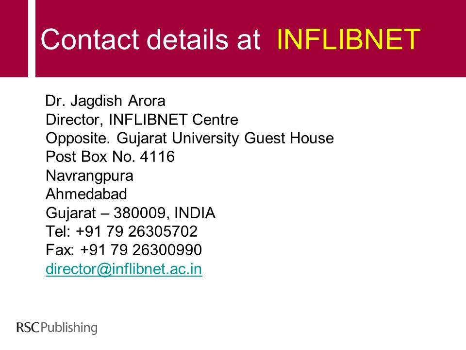 Contact details at INFLIBNET Dr. Jagdish Arora Director, INFLIBNET Centre Opposite. Gujarat University Guest House Post Box No. 4116 Navrangpura Ahmed