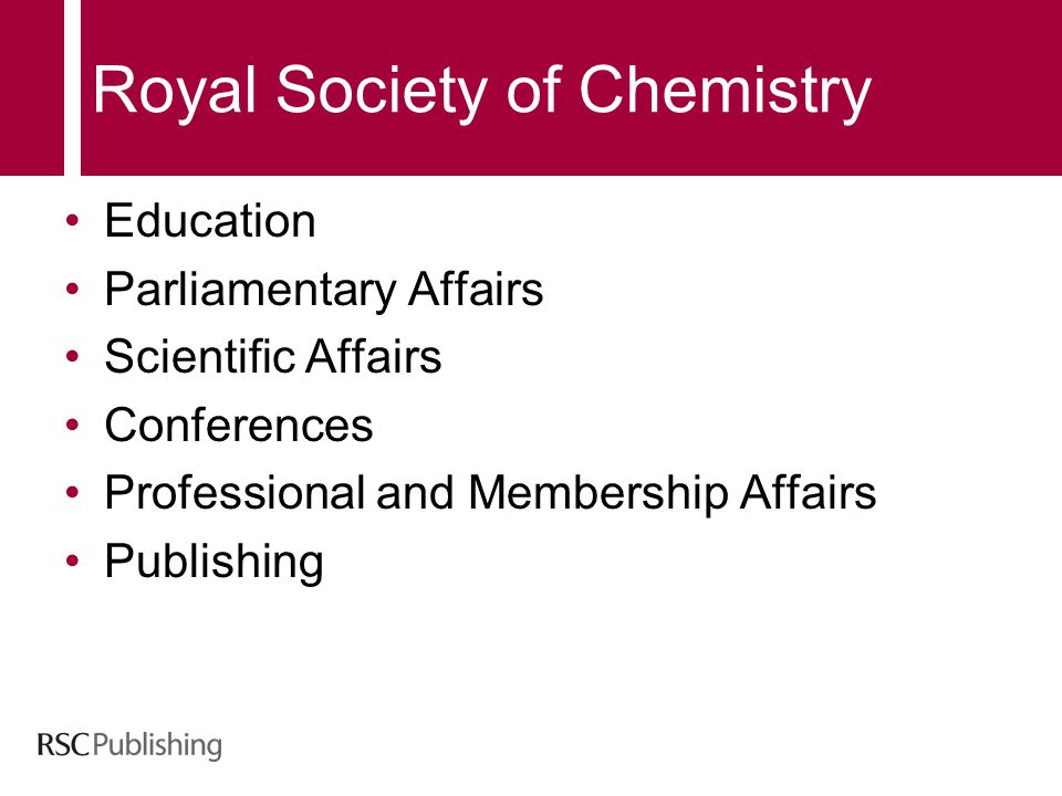 Royal Society of Chemistry Education Parliamentary Affairs Scientific Affairs Conferences Professional and Membership Affairs Publishing