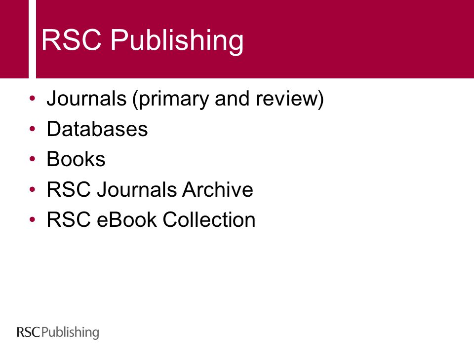 RSC Publishing Journals (primary and review) Databases Books RSC Journals Archive RSC eBook Collection