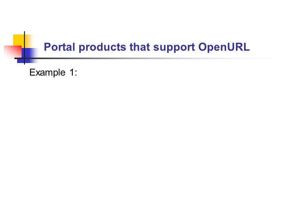 Portal products that support OpenURL Example 1: