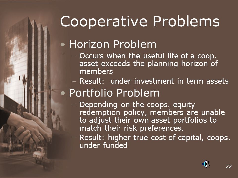 22 Cooperative Problems Horizon Problem –Occurs when the useful life of a coop.