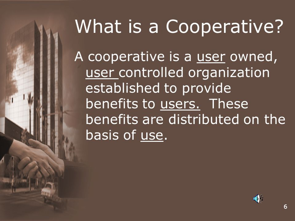 6 What is a Cooperative.