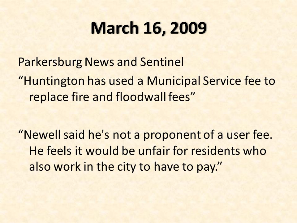 """March 16, 2009March 16, 2009 Parkersburg News and Sentinel """"Huntington has used a Municipal Service fee to replace fire and floodwall fees"""" """"Newell sa"""