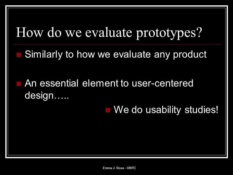 Emma J. Rose - UWTC How do we evaluate prototypes.