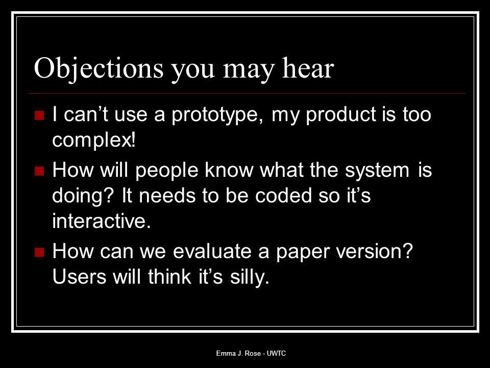 Emma J. Rose - UWTC Objections you may hear I can't use a prototype, my product is too complex.