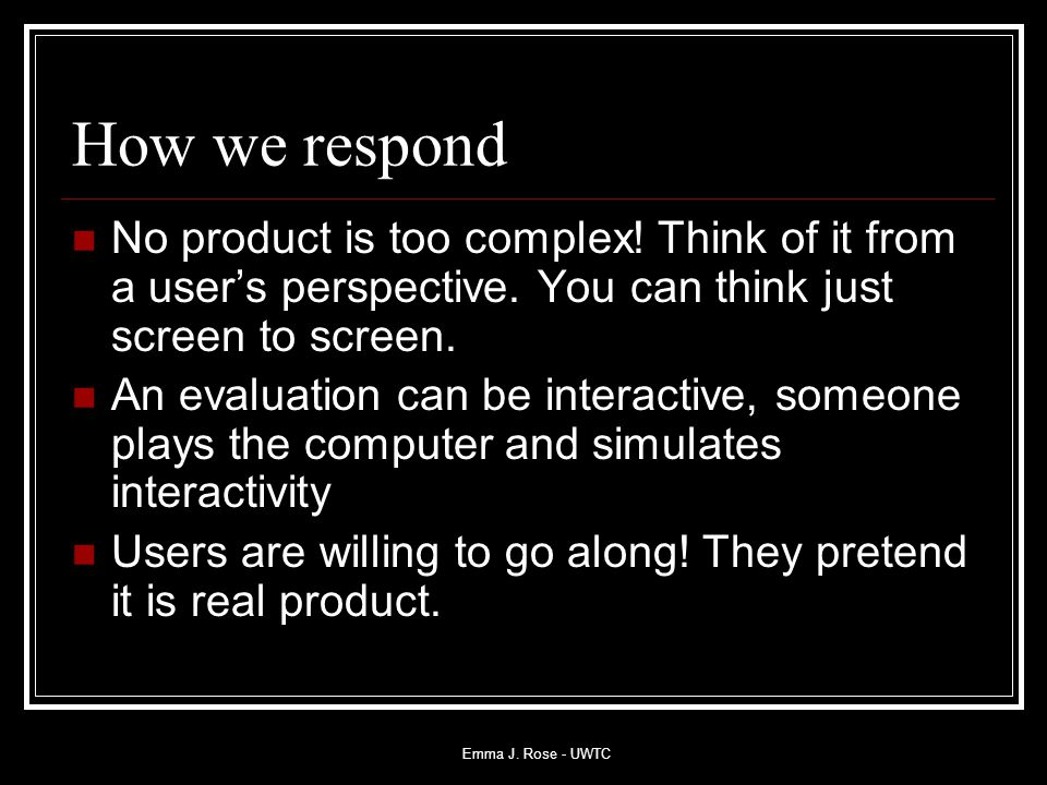 Emma J. Rose - UWTC How we respond No product is too complex.