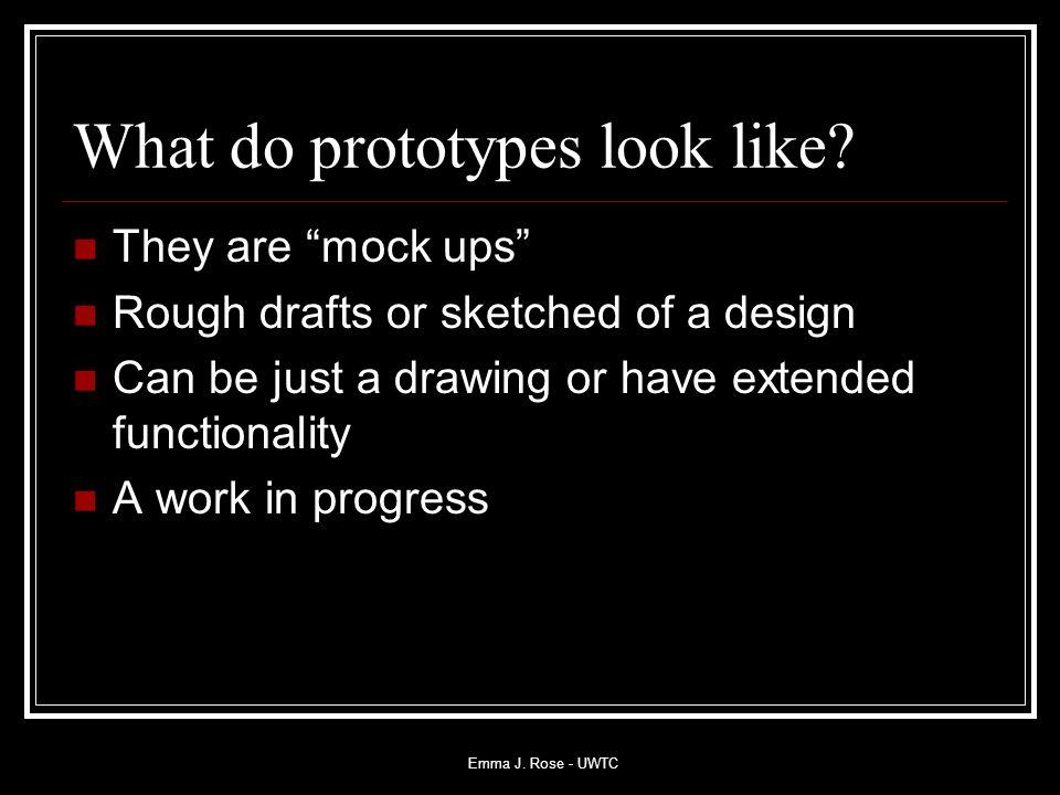 Emma J. Rose - UWTC What do prototypes look like.