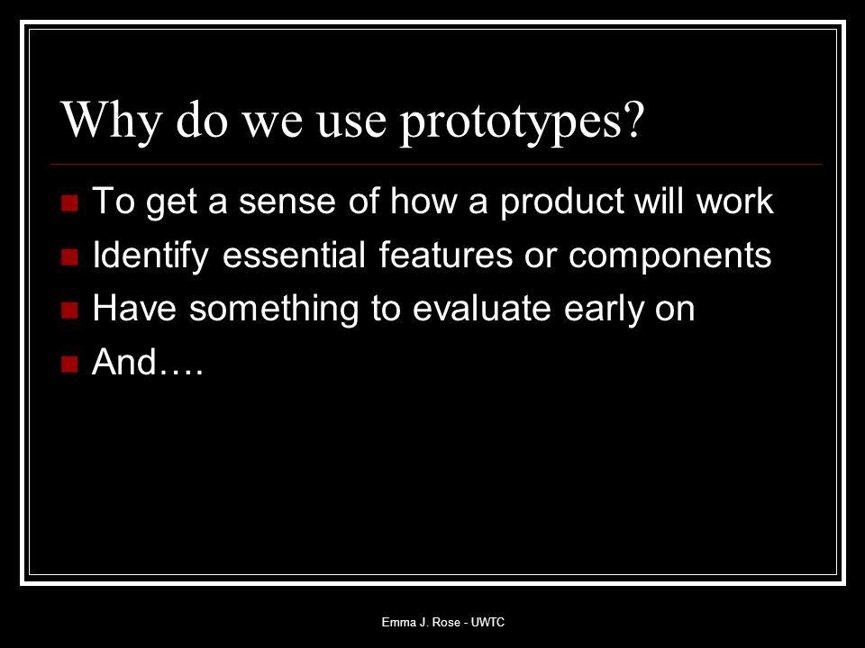 Emma J. Rose - UWTC Why do we use prototypes.