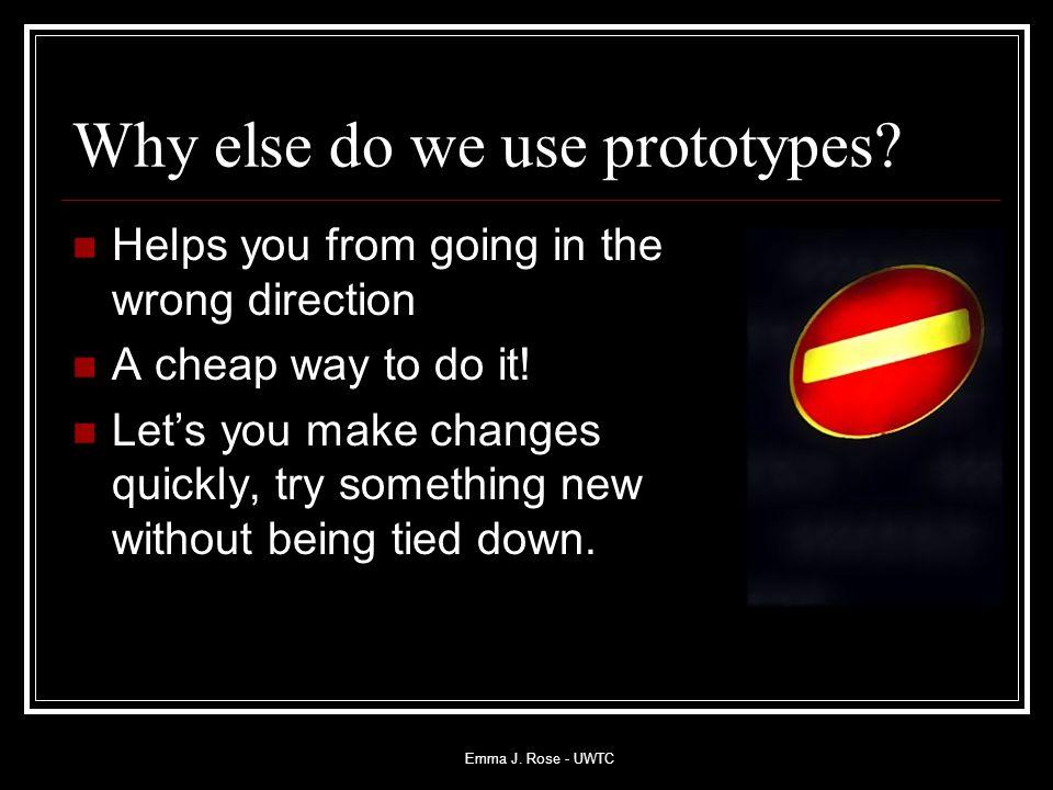 Emma J. Rose - UWTC Why else do we use prototypes.