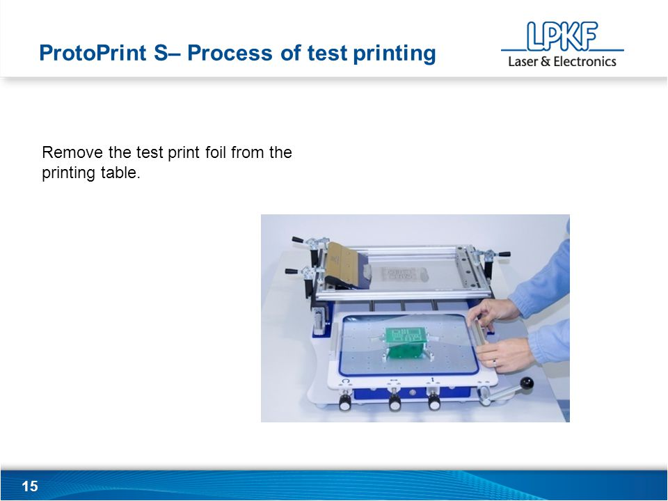 15 Remove the test print foil from the printing table. ProtoPrint S– Process of test printing