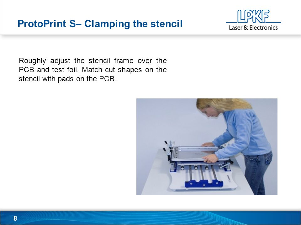 9 Fix the stencil frame with the fixing clamps.If necessary adjust the fixing clamps.
