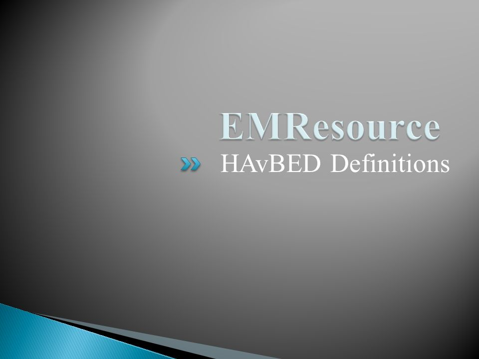  The HAvBED Training Module includes: ◦ HAvBED Definitions ◦ Responding to a HAvBED Event ◦ Responding to a HAvBED Situation Assessment ◦ Creating a HAvBED Event in EMResource ◦ Creating a HAvBED Situation Assessment ◦ Creating a HAvBED Data Report