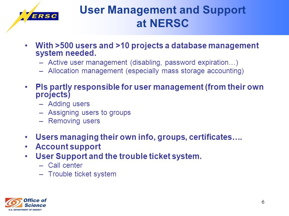 6 User Management and Support at NERSC With >500 users and >10 projects a database management system needed.