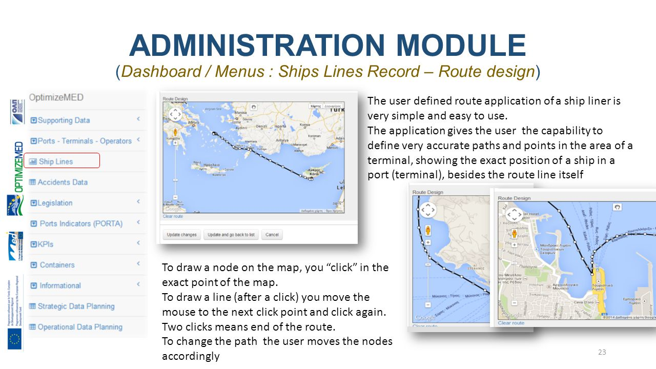ADMINISTRATION MODULE (Dashboard / Menus : Ships Lines Record – Route design) 23 The user defined route application of a ship liner is very simple and easy to use.