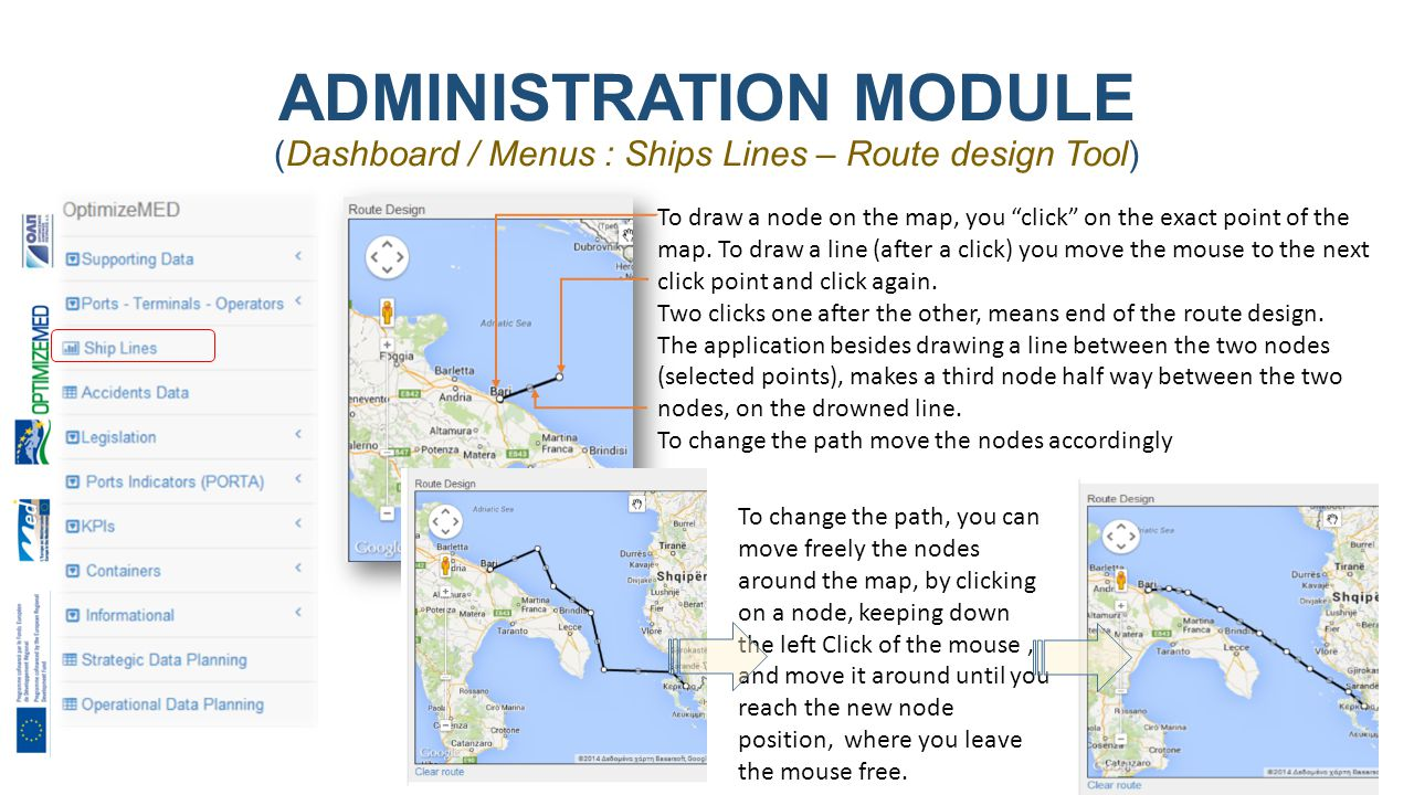 ADMINISTRATION MODULE (Dashboard / Menus : Ships Lines – Route design Tool) 24 To change the path, you can move freely the nodes around the map, by clicking on a node, keeping down the left Click of the mouse, and move it around until you reach the new node position, where you leave the mouse free.