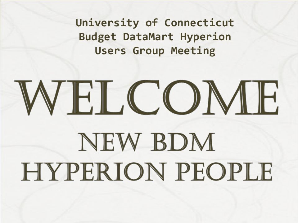 University of Connecticut Budget DataMart Hyperion Users Group Meeting