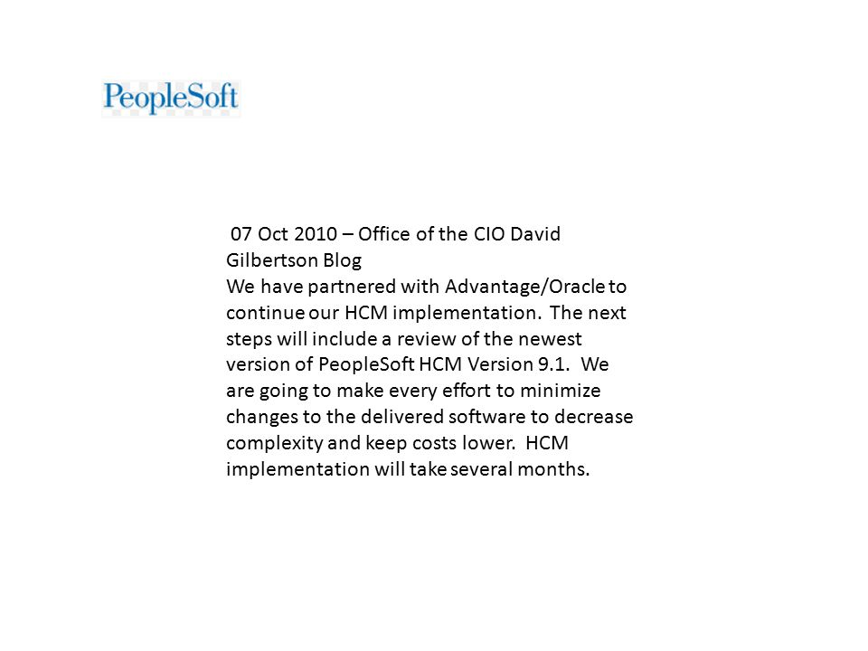 07 Oct 2010 – Office of the CIO David Gilbertson Blog We have partnered with Advantage/Oracle to continue our HCM implementation.