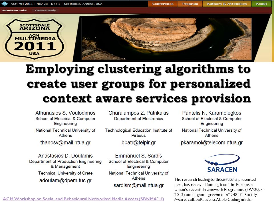 Employing clustering algorithms to create user groups for personalized context aware services provision ACM Workshop on Social and Behavioural Networked Media Access (SBNMA 11) The research leading to these results presented here, has received funding from the European Union s Seventh Framework Programme (FP7/2007- 2013) under grant agreement n° 248474 Socially Aware, collaboRative, scAlable Coding mEdia.