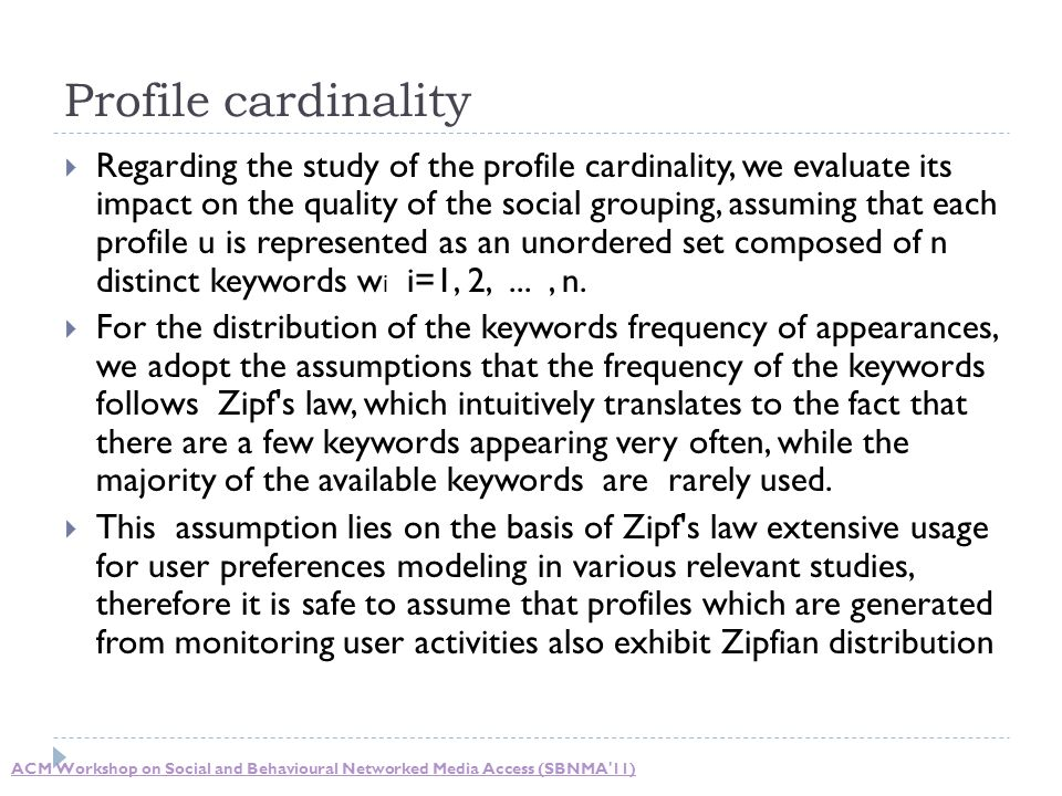 Profile cardinality  Regarding the study of the profile cardinality, we evaluate its impact on the quality of the social grouping, assuming that each profile u is represented as an unordered set composed of n distinct keywords w i i=1, 2,..., n.