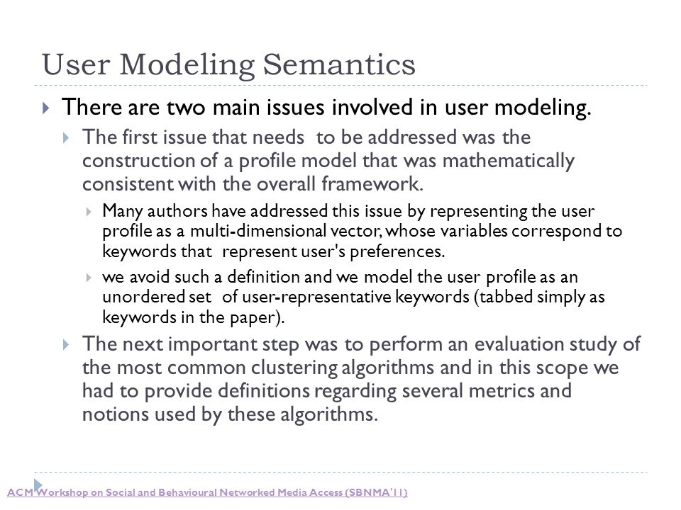User Modeling Semantics  There are two main issues involved in user modeling.