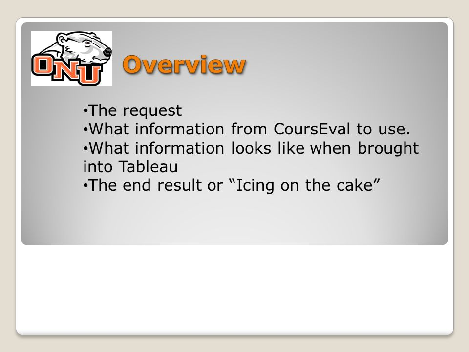 """The request What information from CoursEval to use. What information looks like when brought into Tableau The end result or """"Icing on the cake"""""""