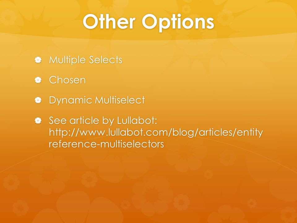 Other Options  Multiple Selects  Chosen  Dynamic Multiselect  See article by Lullabot: http://www.lullabot.com/blog/articles/entity reference-mult
