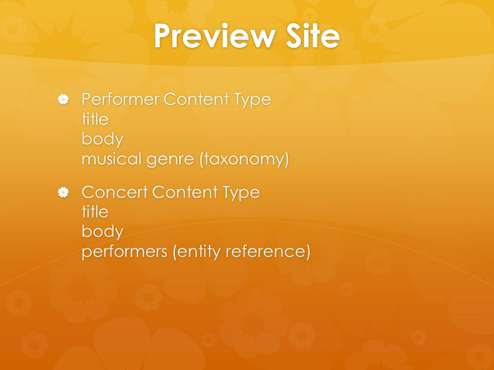Preview Site  Performer Content Type title body musical genre (taxonomy)  Concert Content Type title body performers (entity reference)