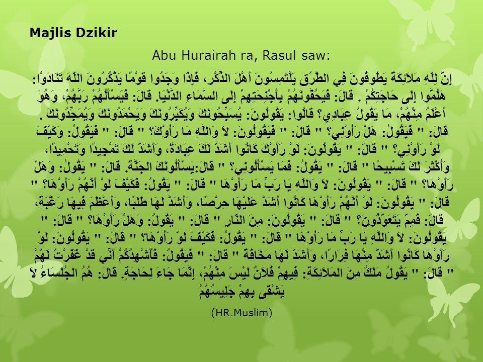 Majlis Dzikir Abu Hurairah ra, Rasul saw: إِنَّ لِلَّهِ مَلاَئِكَةً يَطُوفُونَ فِي الطُّرُقِ يَلْتَمِسُونَ أَهْلَ الذِّكْرِ، فَإِذَا وَجَدُوا قَوْمًا