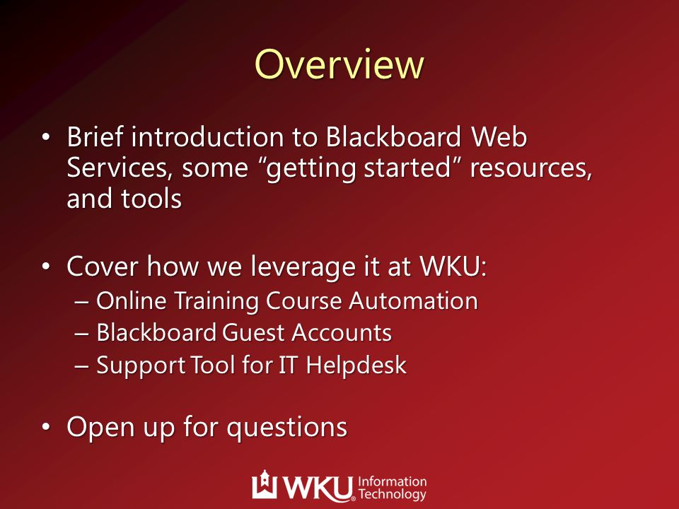 "Overview Brief introduction to Blackboard Web Services, some ""getting started"" resources, and tools Brief introduction to Blackboard Web Services, som"