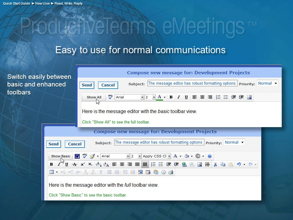 Switch easily between basic and enhanced toolbars Easy to use for normal communications Quick Start Guide ► New User ► Read, Write, Reply