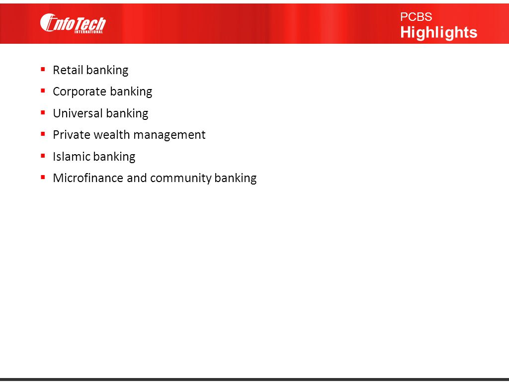  Retail banking  Corporate banking  Universal banking  Private wealth management  Islamic banking  Microfinance and community banking PCBS Highl