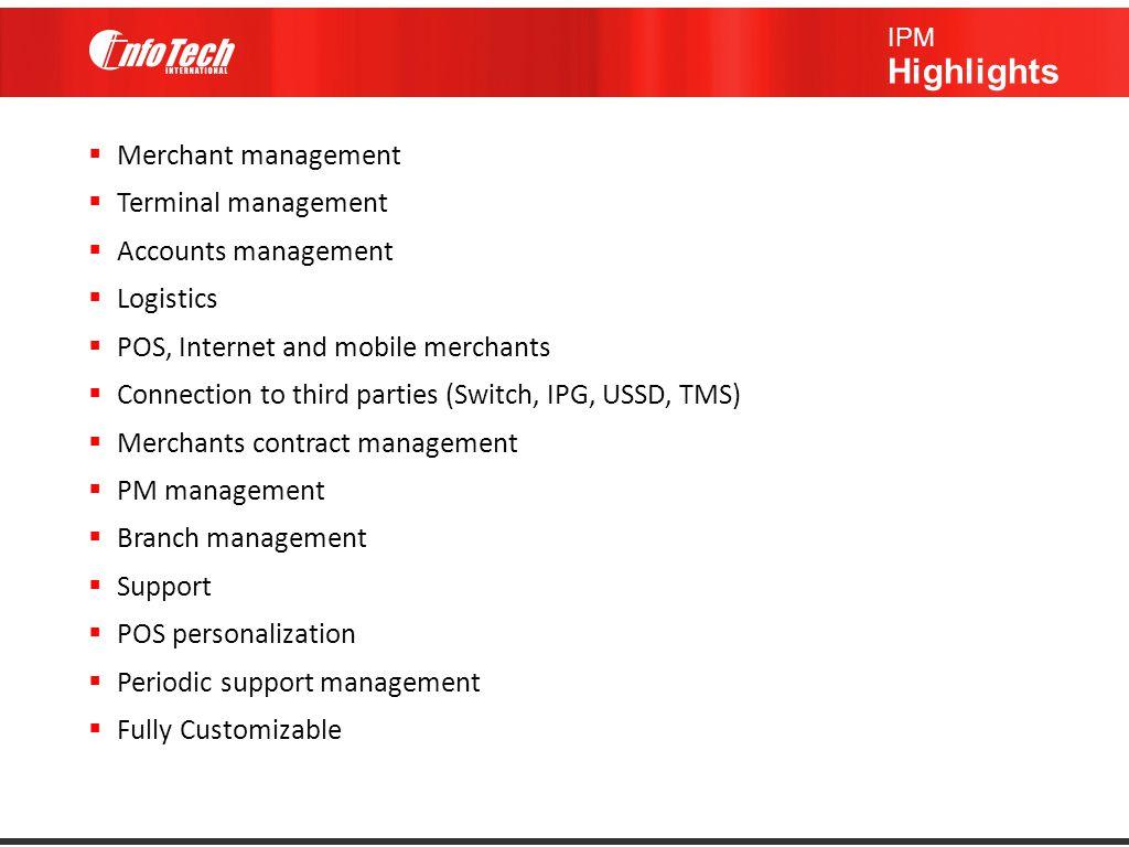  Merchant management  Terminal management  Accounts management  Logistics  POS, Internet and mobile merchants  Connection to third parties (Swit