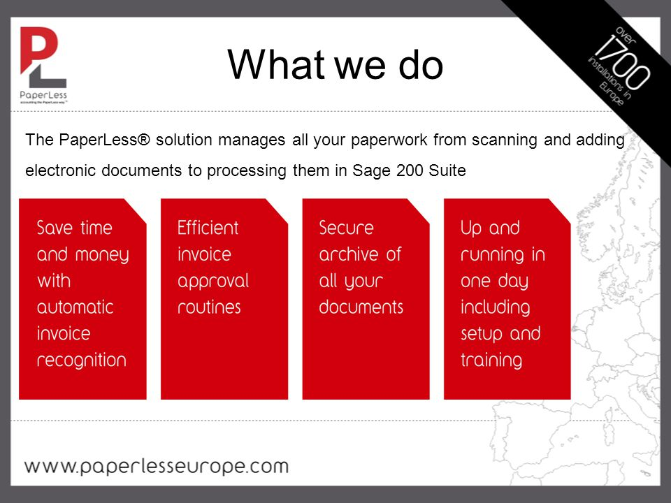 What we do The PaperLess® solution manages all your paperwork from scanning and adding electronic documents to processing them in Sage 200 Suite