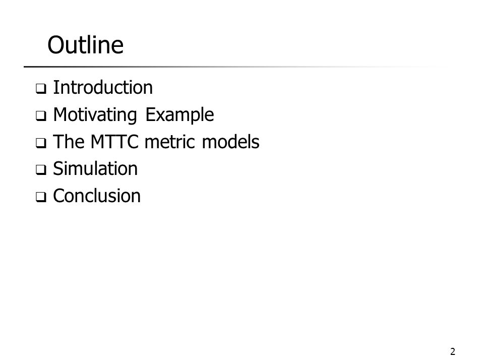 Outline  Introduction  Motivating Example  The MTTC metric models  Simulation  Conclusion 3