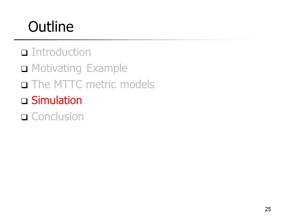 Outline  Introduction  Motivating Example  The MTTC metric models  Simulation  Conclusion 25