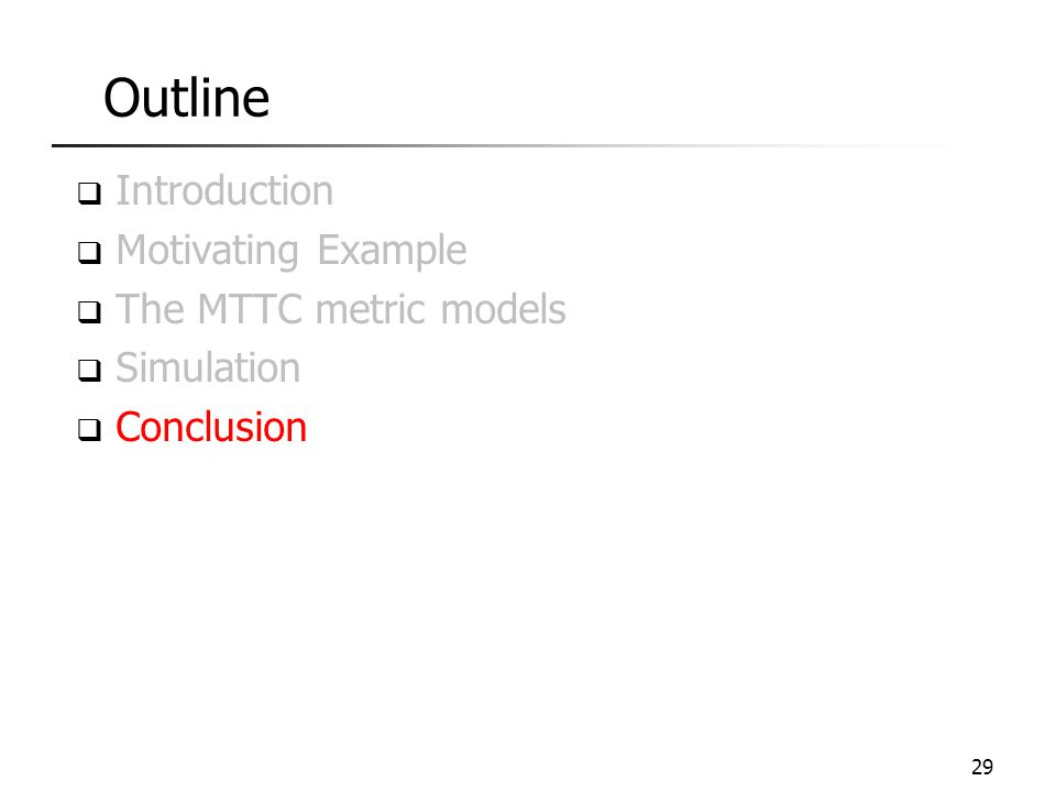 Outline  Introduction  Motivating Example  The MTTC metric models  Simulation  Conclusion 29